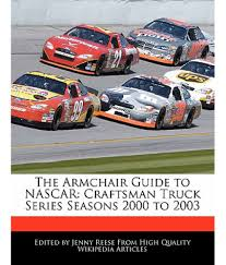 100 Craftsman Truck Series The Armchair Guide To NASCAR Seasons 2000 To