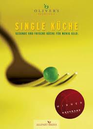 single küche gesunde und frische küche für wenig geld ausgezeichnet mit dem gourmand world cookbook award beste kochbuchserie deutschlands