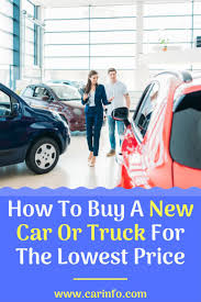 How To Buy A New Car Or Truck For The Lowest Price