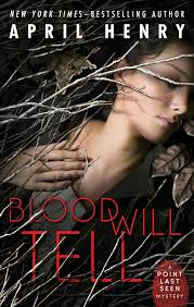 06 16 15 BLOOD WILL TELL Point Last Seen Book Two By April Henry ISBN 13 978 0805098532 Publisher Holt And Co BYR Pages 272