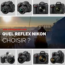quel reflex nikon choisir comment et pourquoi nikon