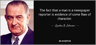 The Fact That A Man Is Newspaper Reporter Evidence Of Some Flaw Character