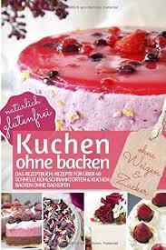 kuchen ohne backen kühlschrankkuchen ohne zucker und