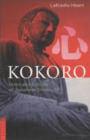 Kokoro Hints And Echoes Of Japanese Inner Lafcadio Hearn