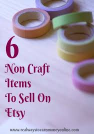 6 Non Craft Items To Sell On Etsy