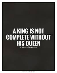 A King Is Not Complete Without His Queen Picture Quotes