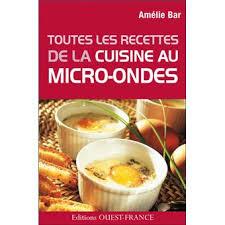cuisine au micro ondes toutes les recettes de la cuisine au micro ondes broché amélie
