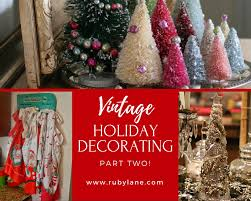 Best Christmas Decorating Blogs by Part Two The Best Vintage Holiday Decorating Ideas Ruby Lane Blog
