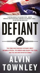 Defiant: The POWs Who Endured Vietnam's Most Infamous Prison: Alvin ...