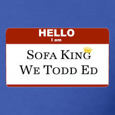 Me Sofa King We Todd Did sofa king funny picture scifihits com