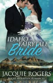 Idaho Fairytale Bride Rocky Mountain Romances Volume 2 By Jacquie Rogers Prince Charming Has His Work Cut Out For Him Moriah Jensen Who Was Abandoned