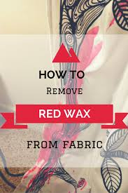 How Remove Wax From Carpet by How To Remove Bright Red Wax From Fabric And Carpet Just Is A