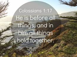 100 Col 1 Ossians 7 In Christ All Things Hold Together Thoughts