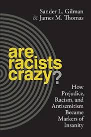 How Prejudice Racism And Antisemitism Became Markers Of Insanity By Sander L Gilman James M Thomas New York Univ 35 368p ISBN 978 1 4798 5612