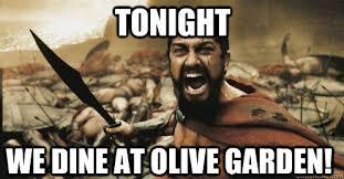 Tonight we dine at olive garden Shouting Leonidas quickmeme