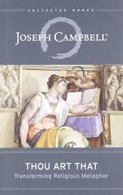 Thou Art That Transforming Religious Metaphor The Collected Works Of Joseph Campbell Eugene Kennedy 9781608681877 Amazon Books