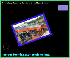 woodworking machinery for sale ireland 120253 woodworking plans