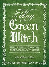 The Way Of Green Witch Rituals Spells And Practices To Bring