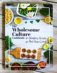 The Wholesome Culture Cookbook 80 Nourishing Recipes For Plant Base