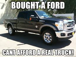 Bought A Ford Cant Afford A Real Truck! - Ford Trucks Suck | Meme ... 10 Real Trucks That Can Take You Anywhere Nissan Titan Truck Review 4x4 Driving Parking Game 2018 Apk Download Free Campndrag 2015 The Last Run Slamd Mag Truck Logos Truckshow Jesperhus 2016 Part 1 Youtube Kendubucs Bbq Beauty Or The Beast 3d Free Download Of Android Version M1mobilecom People Stories Ramzone Realtruck Discount Code Coupon Tanner Mason Returns Team Lead Realtruckcom Linkedin