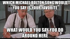 Which Michael Bolton Song Would You Say Is Your Favorite What Do Around Here