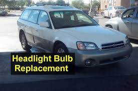 headlight bulb replacement high beam and low beam subaru outback