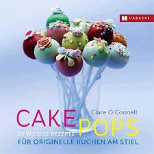 cakepops 25 witzige rezepte für originelle kuchen am stiel