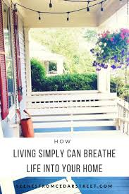HOW LIVING SIMPLY CAN BREATHE LIFE INTO YOUR HOME