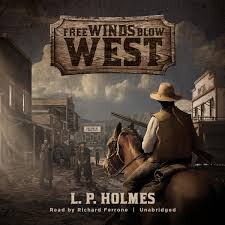 Free Winds Blow West Audiobook By L P Holmes 9781470850043
