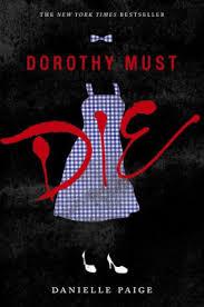 Dorothy Must Die Dorothy Must Die Series 1 by Danielle Paige