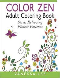 Amazon Color Zen Adult Coloring Book Stress Relieving Flower Patterns 9781517047191 Vanessa Lee Books