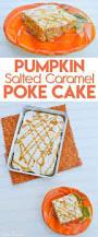 Easy Pumpkin Desserts by Pumpkin Salted Caramel Poke Cake Dessert Recipe