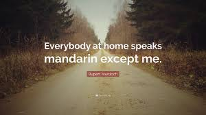 100 Rupert Murdoch Homes Quote Everybody At Home Speaks Mandarin Except Me