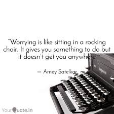 Worrying Is Like Sitting... | Quotes & Writings By Amey Satelkar ... Worrying Is Like A Rockin Quotes Writings By Salik Arain Too Much Worry David Lindner Rocking 2 Rember C Adarsh Nayan Worry Is Like A Rocking C J B Ogunnowo Zane Media On Twitter Chair It Gives Like Sitting Rocking Chair Gives Stock Vector Royalty Free Is Incourage You Something To Do But Higher Perspective Simple Thoughts Of Life 111817
