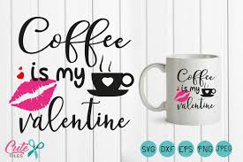 Coffee Is My Valentine SVGLips Svg Happy Valentines Day SVG Files Kiss Clipart