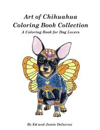 Amazon Art Of Chihuahua Coloring Book Collection For Dog Lovers 9781539021292 Ed Delacruz Jamie Books