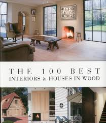 100 Wooden Houses Interior The 100 Best S In Wood Wim Pauwels 9789089441126
