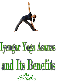Iyengar Yoga Poses And Its Benefits