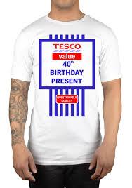 tesco value happy 40th birthday present t shirt funny humour