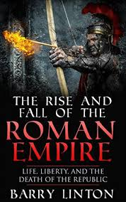The Rise And Fall Of Roman Empire Life Liberty Death