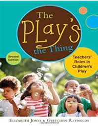 The Play s the Thing Teachers Roles in Children s Play Early Childhood Education Series