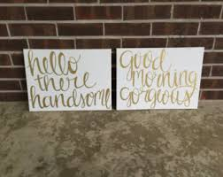 Master Bedroom Decor Signs Hello There Handsome Good Morning Gorgeous Gold And
