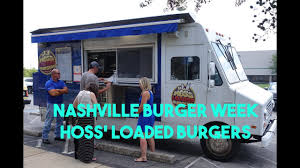 100 Food Trucks In Nashville Burger Week Hoss Loaded Burgers Truck YouTube