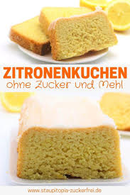 zitronenkuchen ohne zucker und ohne mehl