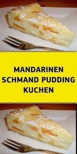 mandarinen schmand pudding kuchen pudding kuchen