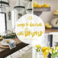 9 Ways To Decorate With Lemons Loving The Lemon Decor Trend Easy