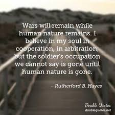 Wars Will Remain While Human Nature Remains I Believe In My Soul Cooperation