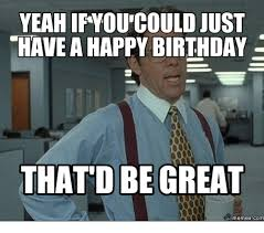 25 Best Memes About Office Space Birthday Cake