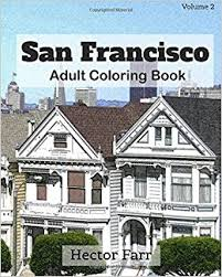 San Francisco Adult Coloring Book Vol2 City Sketch Splendid Cities In The United States Hector Farr 9781523833962 Amazon Books
