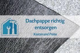 wo kann dachpappe entsorgen infos zu kosten preise